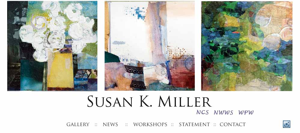 Website of artist Susan K. Miller, signature member of the National Collage Society and NW Watercolor Society